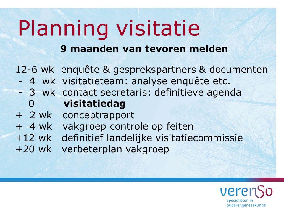 9 maanden van tevoren melden 12-6 wk enquête & gesprekspartners & documenten - 4 wk visitatieteam: analyse enquête etc.