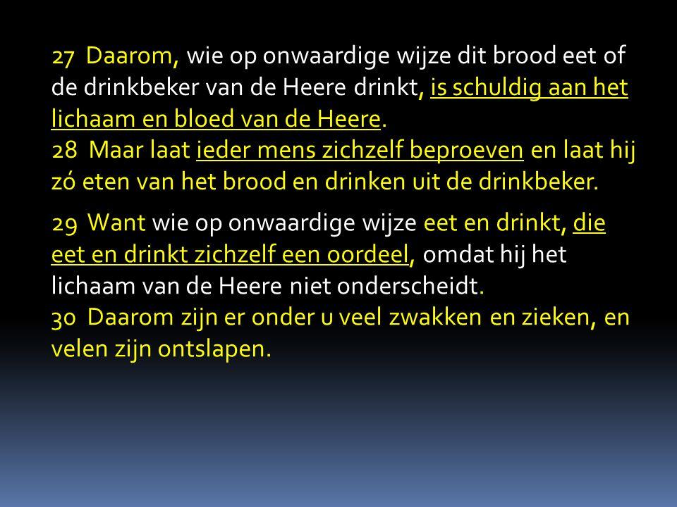 29 Want wie op onwaardige wijze eet en drinkt, die eet en drinkt zichzelf een oordeel, omdat hij het lichaam van de Heere niet onderscheidt.