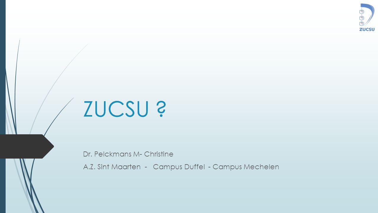 ZUCSU ? Dr. Pelckmans M- Christine A.Z. Sint Maarten - Campus Duffel - Campus Mechelen ZUCSU ?