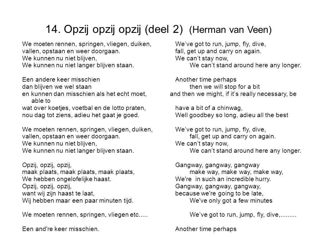 14. Opzij opzij opzij (deel 2) (Herman van Veen) We moeten rennen, springen, vliegen, duiken,We've got to run, jump, fly, dive, vallen, opstaan en wee