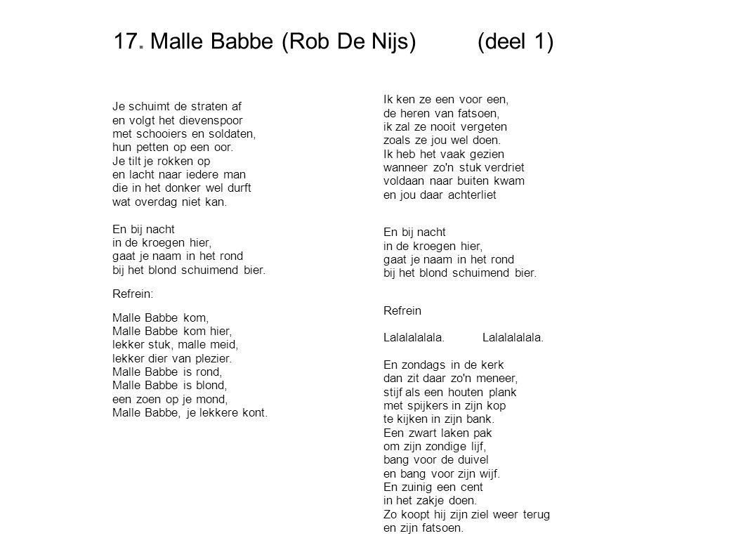 17. Malle Babbe (Rob De Nijs)(deel 1) De Nijs - Malle Je schuimt de straten af en volgt het dievenspoor met schooiers en soldaten, hun petten op een o