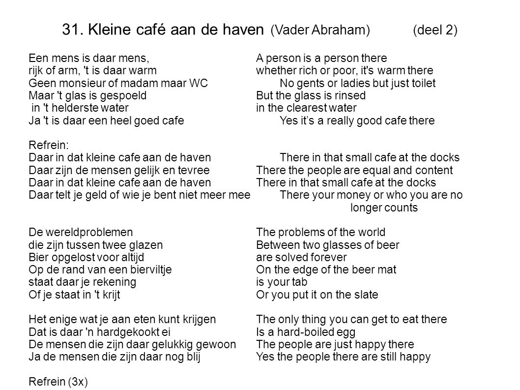 31. Kleine café aan de haven (Vader Abraham) (deel 2) Een mens is daar mens,A person is a person there rijk of arm, 't is daar warmwhether rich or poo