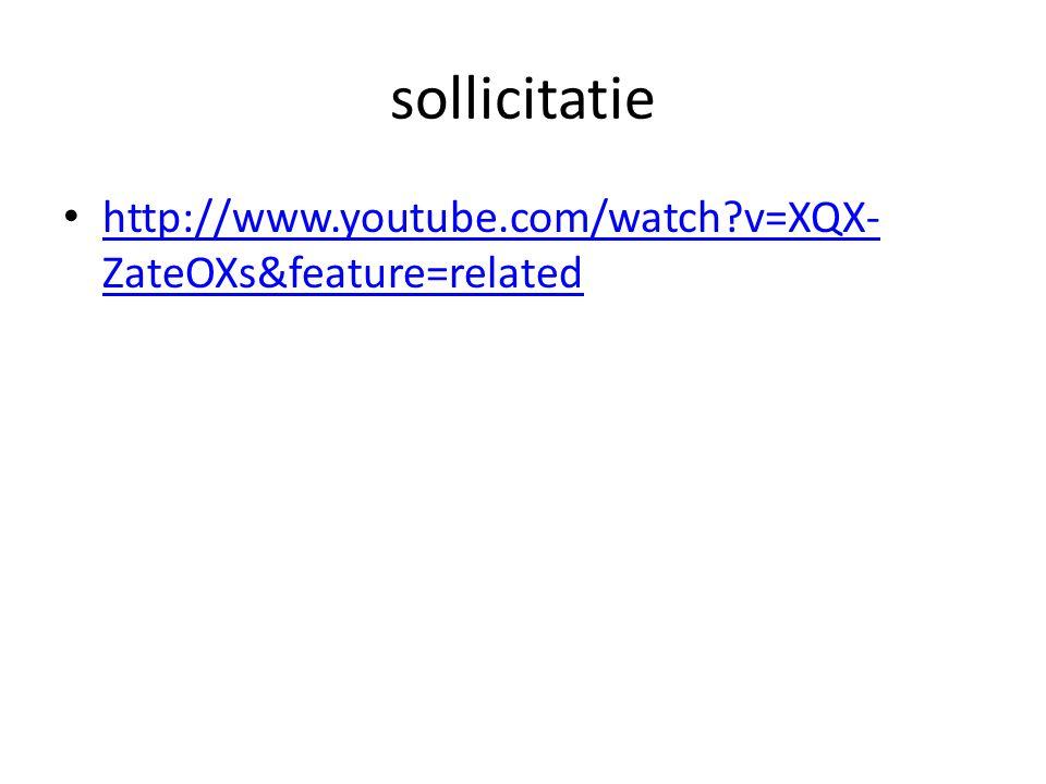 sollicitatie http://www.youtube.com/watch?v=XQX- ZateOXs&feature=related http://www.youtube.com/watch?v=XQX- ZateOXs&feature=related