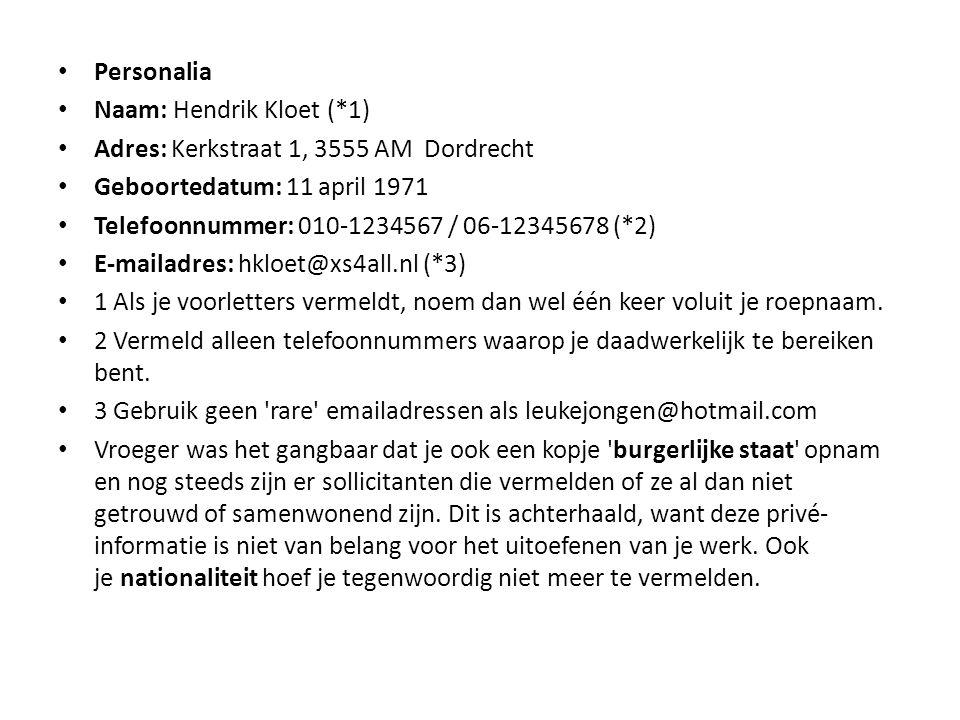 Personalia Naam: Hendrik Kloet (*1) Adres: Kerkstraat 1, 3555 AM Dordrecht Geboortedatum: 11 april 1971 Telefoonnummer: 010-1234567 / 06-12345678 (*2)