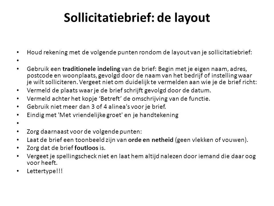 Sollicitatiebrief: de layout Houd rekening met de volgende punten rondom de layout van je sollicitatiebrief: Gebruik een traditionele indeling van de