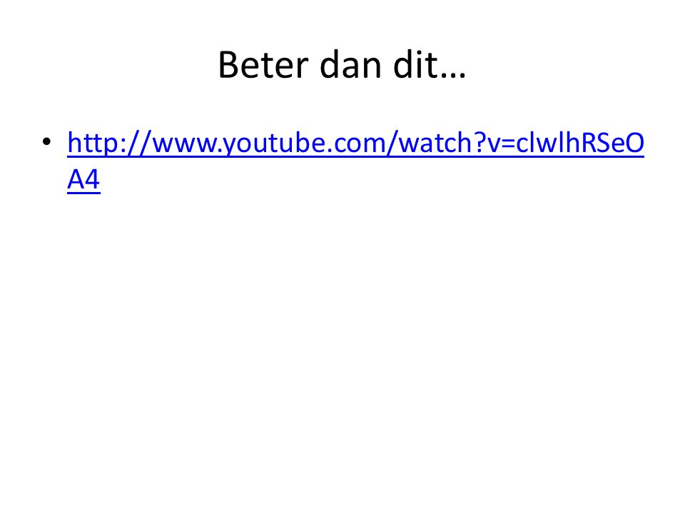 Beter dan dit… http://www.youtube.com/watch?v=clwlhRSeO A4 http://www.youtube.com/watch?v=clwlhRSeO A4