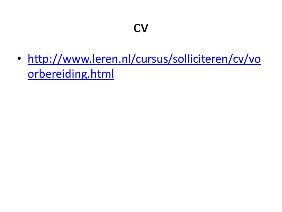 cv http://www.leren.nl/cursus/solliciteren/cv/vo orbereiding.html http://www.leren.nl/cursus/solliciteren/cv/vo orbereiding.html