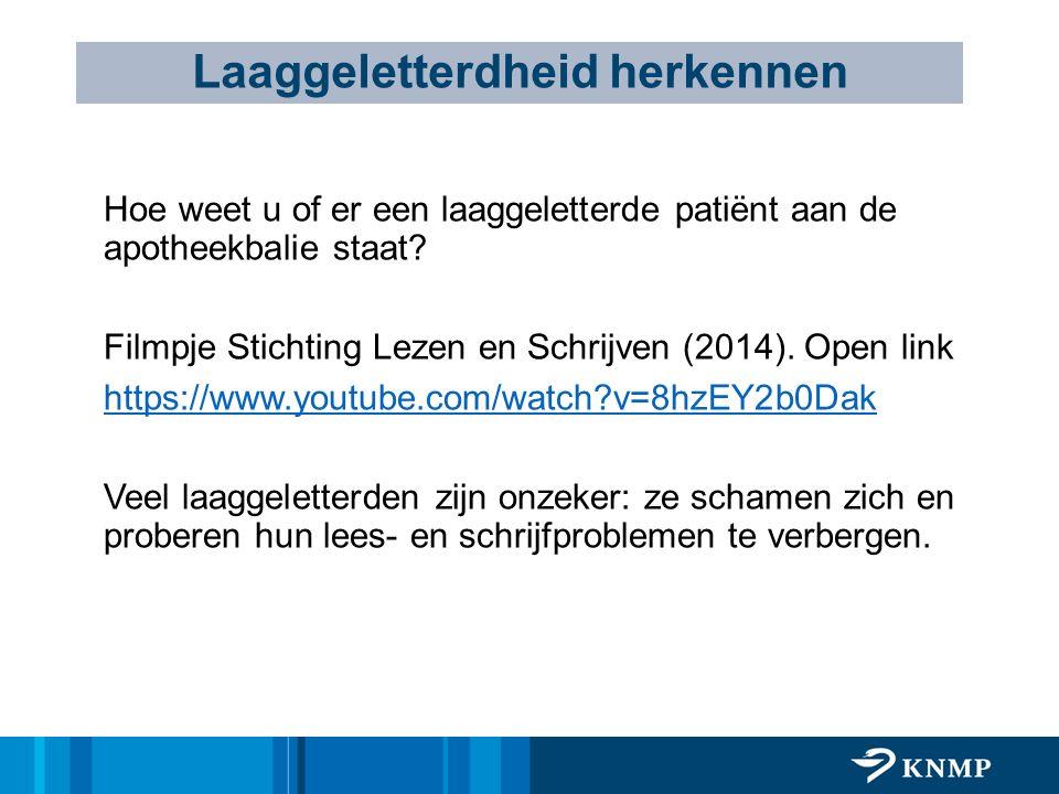Laaggeletterdheid herkennen Hoe weet u of er een laaggeletterde patiënt aan de apotheekbalie staat? Filmpje Stichting Lezen en Schrijven (2014). Open