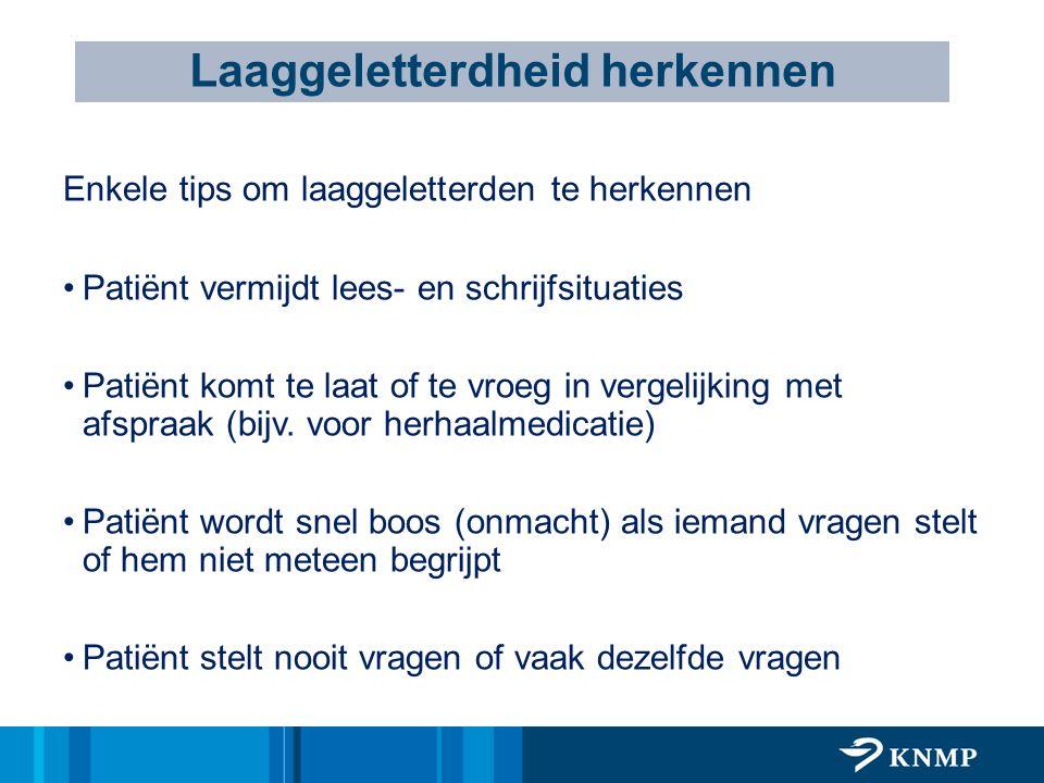 Enkele tips om laaggeletterden te herkennen Patiënt vermijdt lees- en schrijfsituaties Patiënt komt te laat of te vroeg in vergelijking met afspraak (