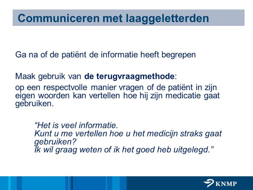 Communiceren met laaggeletterden Ga na of de patiënt de informatie heeft begrepen Maak gebruik van de terugvraagmethode: op een respectvolle manier vr