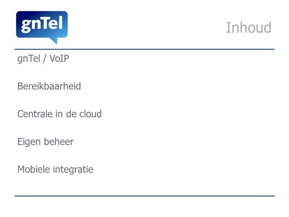 Inhoud gnTel / VoIP Bereikbaarheid Centrale in de cloud Eigen beheer Mobiele integratie