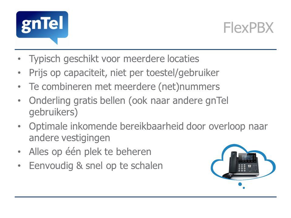 FlexPBX Typisch geschikt voor meerdere locaties Prijs op capaciteit, niet per toestel/gebruiker Te combineren met meerdere (net)nummers Onderling gratis bellen (ook naar andere gnTel gebruikers) Optimale inkomende bereikbaarheid door overloop naar andere vestigingen Alles op één plek te beheren Eenvoudig & snel op te schalen