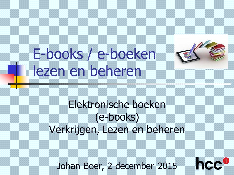 E-books / e-boeken lezen en beheren Elektronische boeken (e-books) Verkrijgen, Lezen en beheren Johan Boer, 2 december 2015