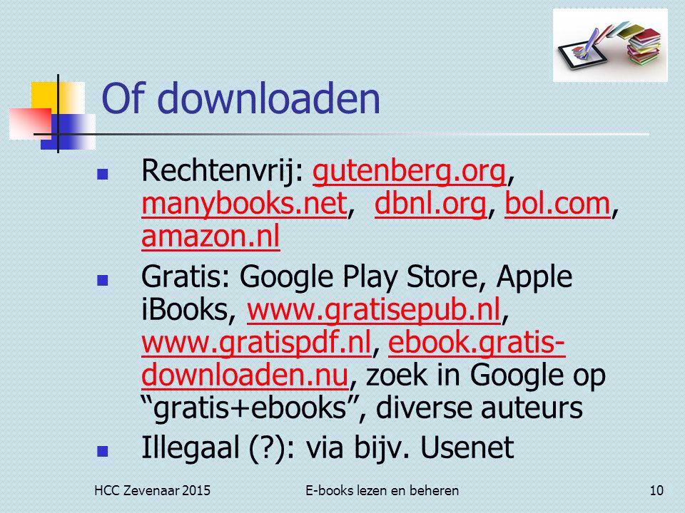 HCC Zevenaar 2015E-books lezen en beheren10 Of downloaden Rechtenvrij: gutenberg.org, manybooks.net, dbnl.org, bol.com, amazon.nlgutenberg.org manybooks.netdbnl.orgbol.com amazon.nl Gratis: Google Play Store, Apple iBooks, www.gratisepub.nl, www.gratispdf.nl, ebook.gratis- downloaden.nu, zoek in Google op gratis+ebooks , diverse auteurswww.gratisepub.nl www.gratispdf.nlebook.gratis- downloaden.nu Illegaal (?): via bijv.