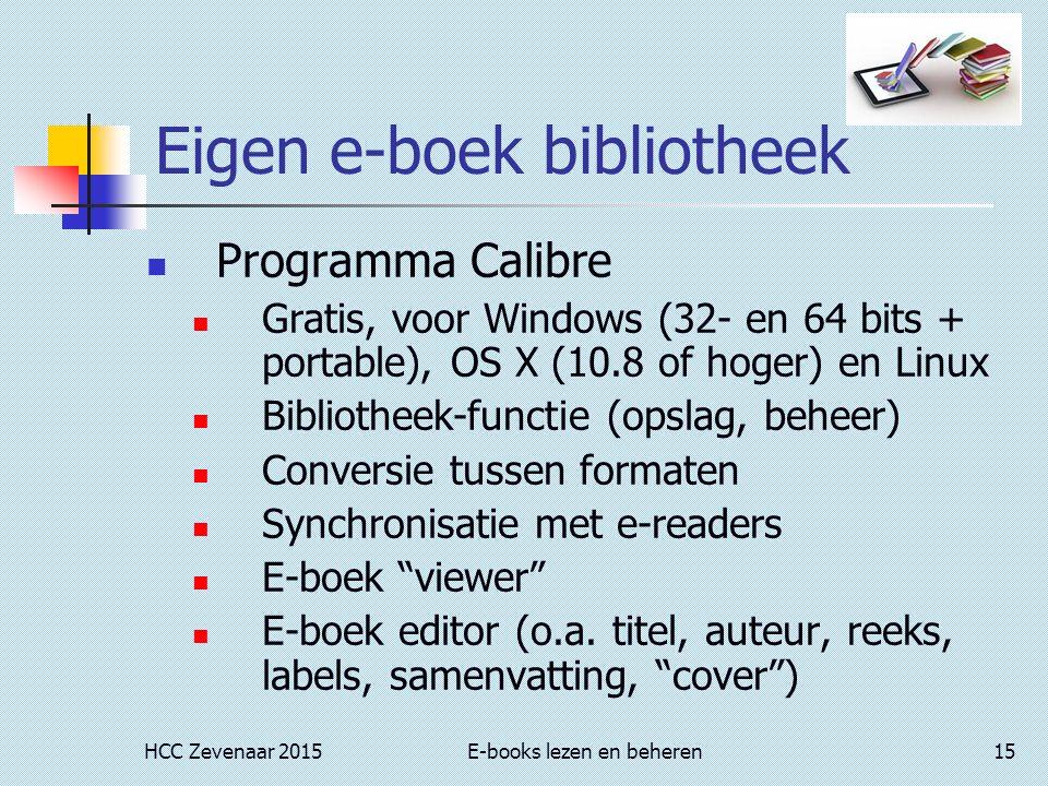 HCC Zevenaar 2015E-books lezen en beheren15 Eigen e-boek bibliotheek Programma Calibre Gratis, voor Windows (32- en 64 bits + portable), OS X (10.8 of hoger) en Linux Bibliotheek-functie (opslag, beheer) Conversie tussen formaten Synchronisatie met e-readers E-boek viewer E-boek editor (o.a.