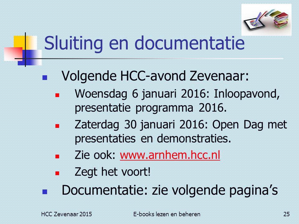 HCC Zevenaar 2015E-books lezen en beheren25 Sluiting en documentatie Volgende HCC-avond Zevenaar: Woensdag 6 januari 2016: Inloopavond, presentatie programma 2016.