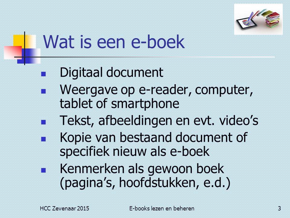 HCC Zevenaar 2015E-books lezen en beheren3 Wat is een e-boek Digitaal document Weergave op e-reader, computer, tablet of smartphone Tekst, afbeeldingen en evt.