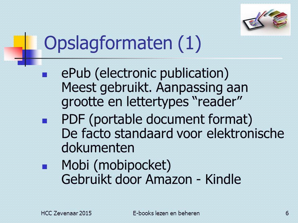 HCC Zevenaar 2015E-books lezen en beheren6 Opslagformaten (1) ePub (electronic publication) Meest gebruikt.