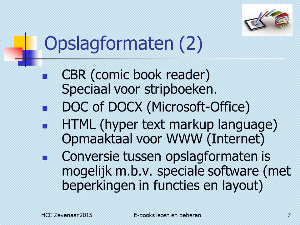 HCC Zevenaar 2015E-books lezen en beheren7 Opslagformaten (2) CBR (comic book reader) Speciaal voor stripboeken.