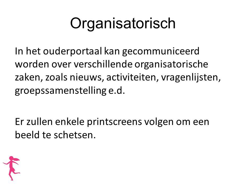 Organisatorisch In het ouderportaal kan gecommuniceerd worden over verschillende organisatorische zaken, zoals nieuws, activiteiten, vragenlijsten, gr
