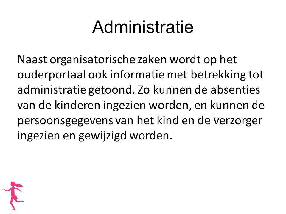Administratie Naast organisatorische zaken wordt op het ouderportaal ook informatie met betrekking tot administratie getoond. Zo kunnen de absenties v