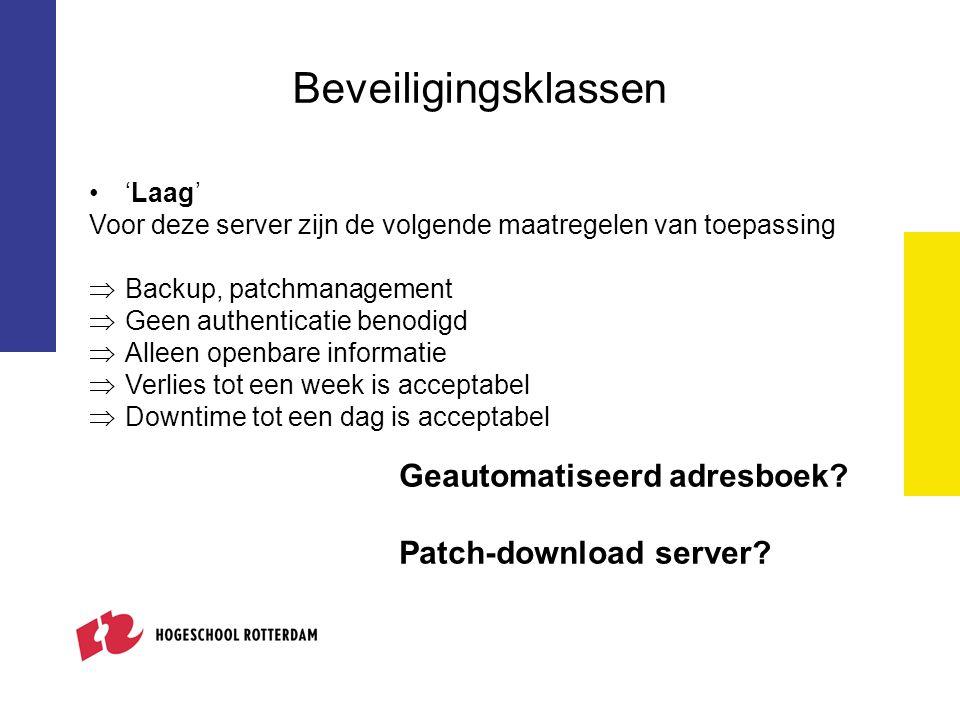 Beveiligingsklassen 'Laag' Voor deze server zijn de volgende maatregelen van toepassing  Backup, patchmanagement  Geen authenticatie benodigd  Alle