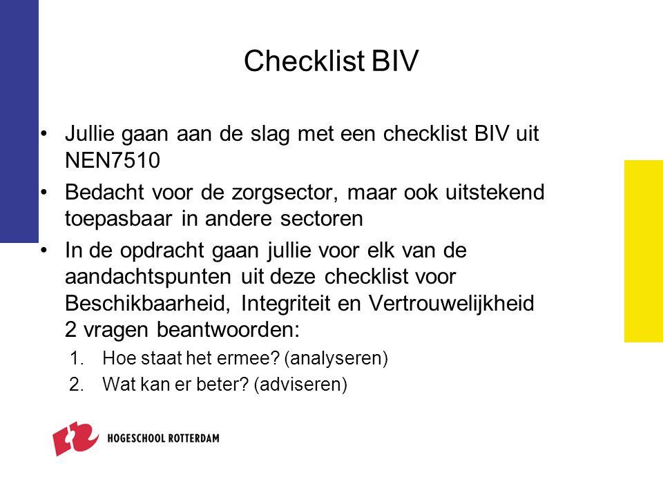 Checklist BIV Jullie gaan aan de slag met een checklist BIV uit NEN7510 Bedacht voor de zorgsector, maar ook uitstekend toepasbaar in andere sectoren