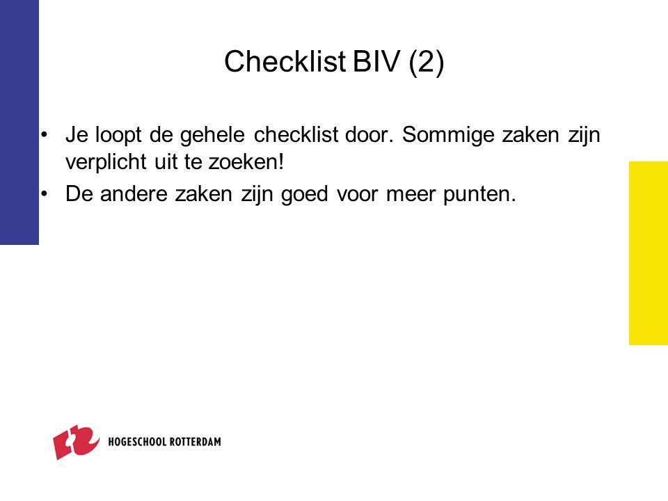 Checklist BIV (2) Je loopt de gehele checklist door. Sommige zaken zijn verplicht uit te zoeken! De andere zaken zijn goed voor meer punten.