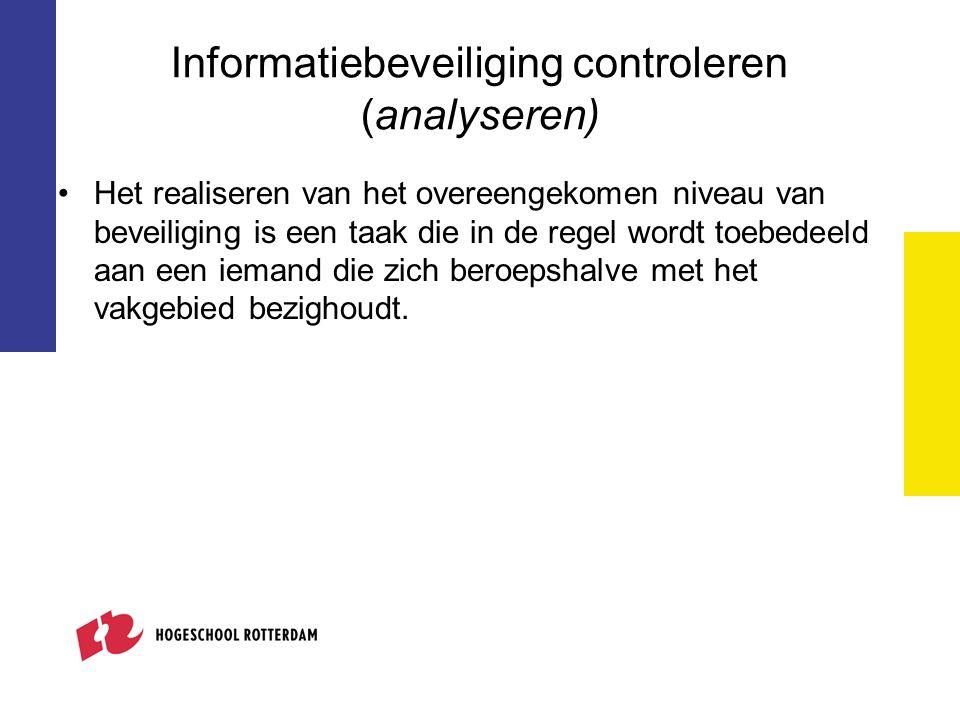 Informatiebeveiliging controleren (analyseren) Het realiseren van het overeengekomen niveau van beveiliging is een taak die in de regel wordt toebedee
