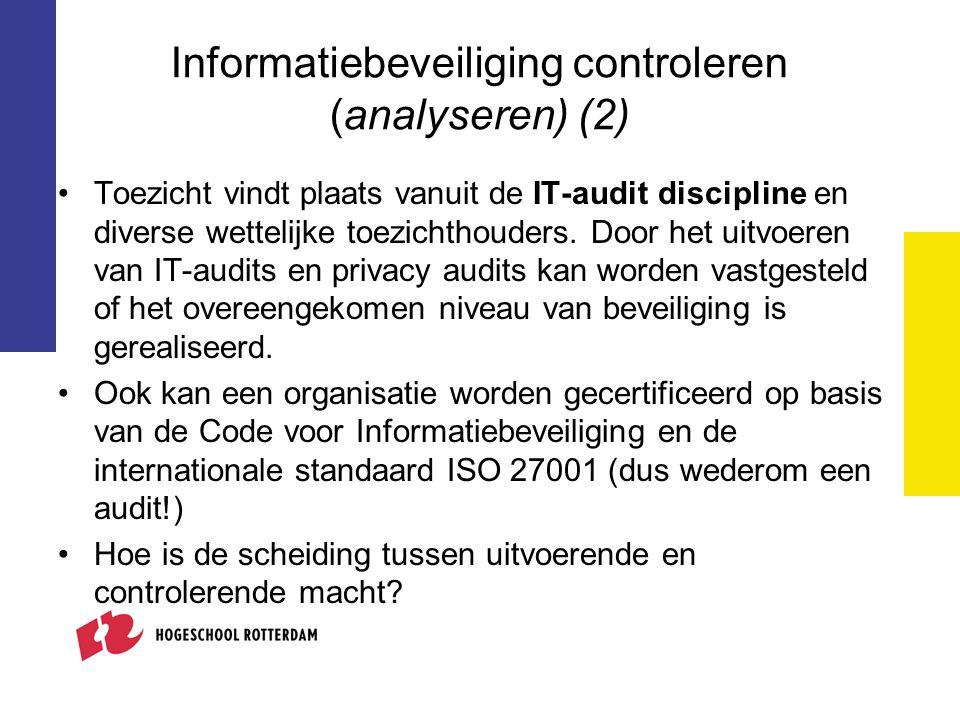 Informatiebeveiliging controleren (analyseren) (2) Toezicht vindt plaats vanuit de IT-audit discipline en diverse wettelijke toezichthouders. Door het