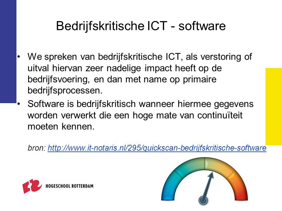 Bedrijfskritische ICT - software We spreken van bedrijfskritische ICT, als verstoring of uitval hiervan zeer nadelige impact heeft op de bedrijfsvoeri