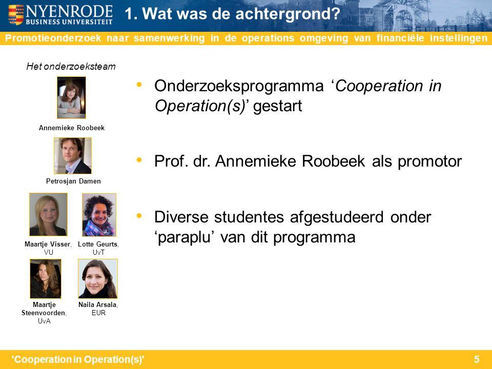 na Onderzoeksprogramma 'Cooperation in Operation(s)' gestart Prof. dr. Annemieke Roobeek als promotor Diverse studentes afgestudeerd onder 'paraplu' v