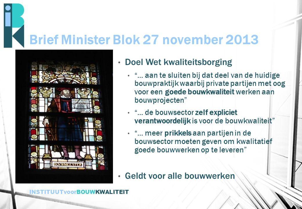 """INSTITUUTvoorBOUWKWALITEIT Brief Minister Blok 27 november 2013 Doel Wet kwaliteitsborging """"… aan te sluiten bij dat deel van de huidige bouwpraktijk"""