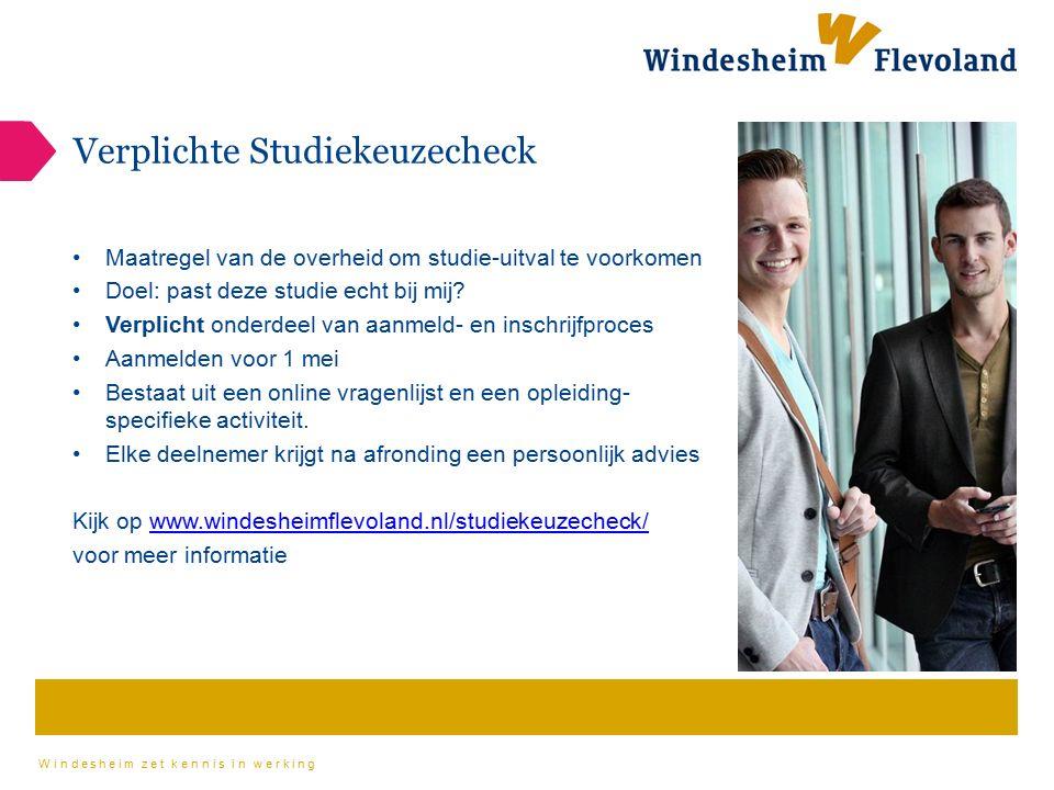 Windesheim zet kennis in werking Verplichte Studiekeuzecheck Maatregel van de overheid om studie-uitval te voorkomen Doel: past deze studie echt bij m