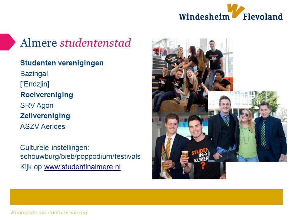 Windesheim zet kennis in werking Almere studentenstad Studenten verenigingen Bazinga! ['Endzjin] Roeivereniging SRV Agon Zeilvereniging ASZV Aerides C