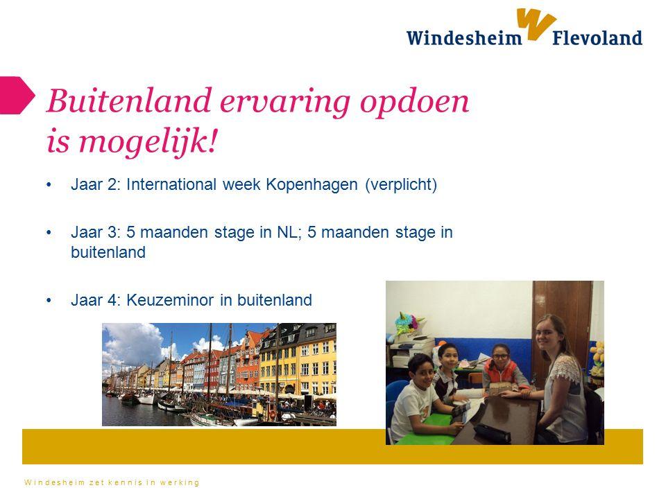 Windesheim zet kennis in werking Buitenland ervaring opdoen is mogelijk! Jaar 2: International week Kopenhagen (verplicht) Jaar 3: 5 maanden stage in