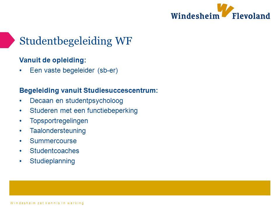 Windesheim zet kennis in werking Studentbegeleiding WF Vanuit de opleiding: Een vaste begeleider (sb-er) Begeleiding vanuit Studiesuccescentrum: Decaa