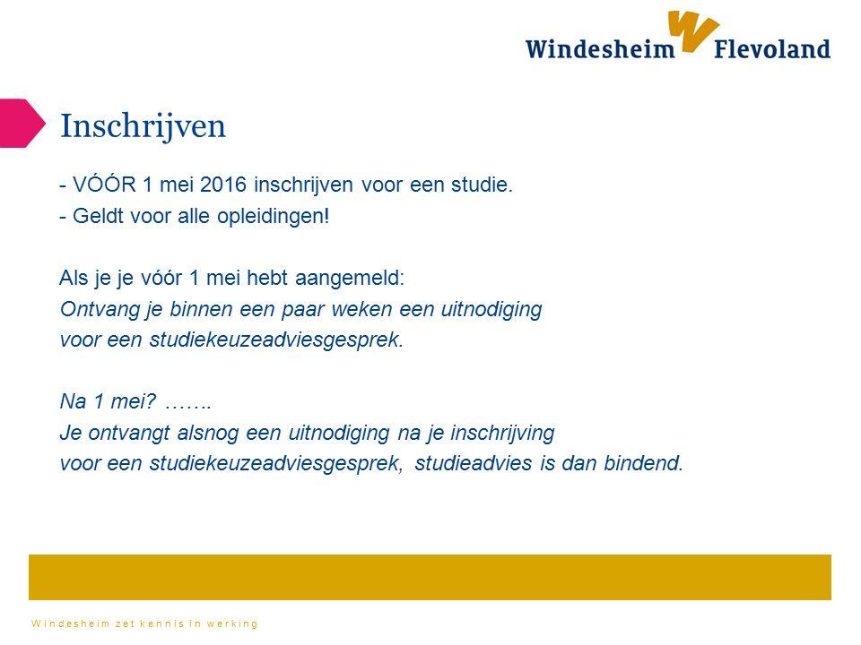 Windesheim zet kennis in werking Inschrijven - VÓÓR 1 mei 2016 inschrijven voor een studie. - Geldt voor alle opleidingen! Als je je vóór 1 mei hebt a