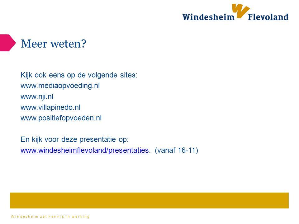 Windesheim zet kennis in werking Meer weten? Kijk ook eens op de volgende sites: www.mediaopvoeding.nl www.nji.nl www.villapinedo.nl www.positiefopvoe
