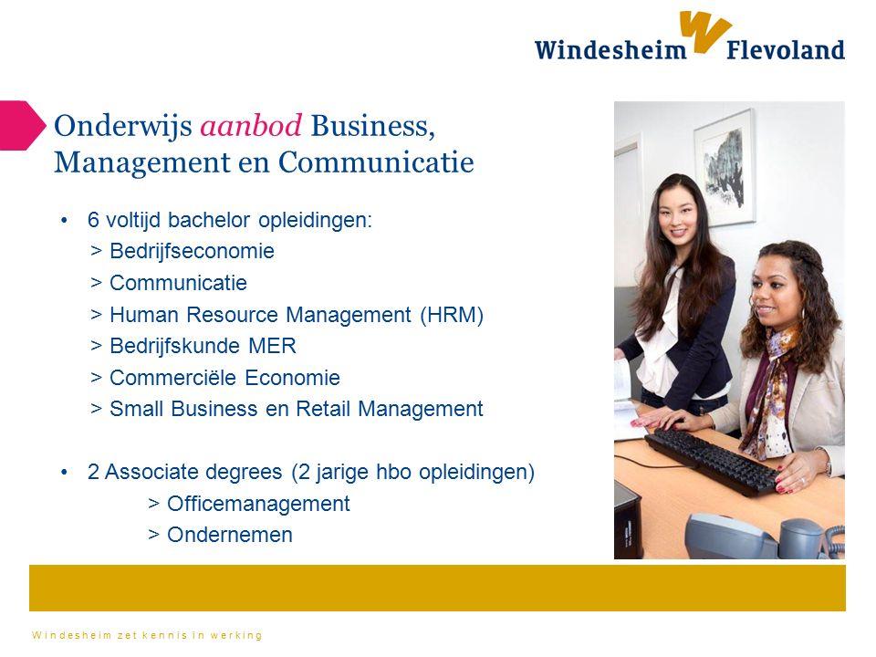 Windesheim zet kennis in werking Onderwijs aanbod Business, Management en Communicatie 6 voltijd bachelor opleidingen: > Bedrijfseconomie > Communicat