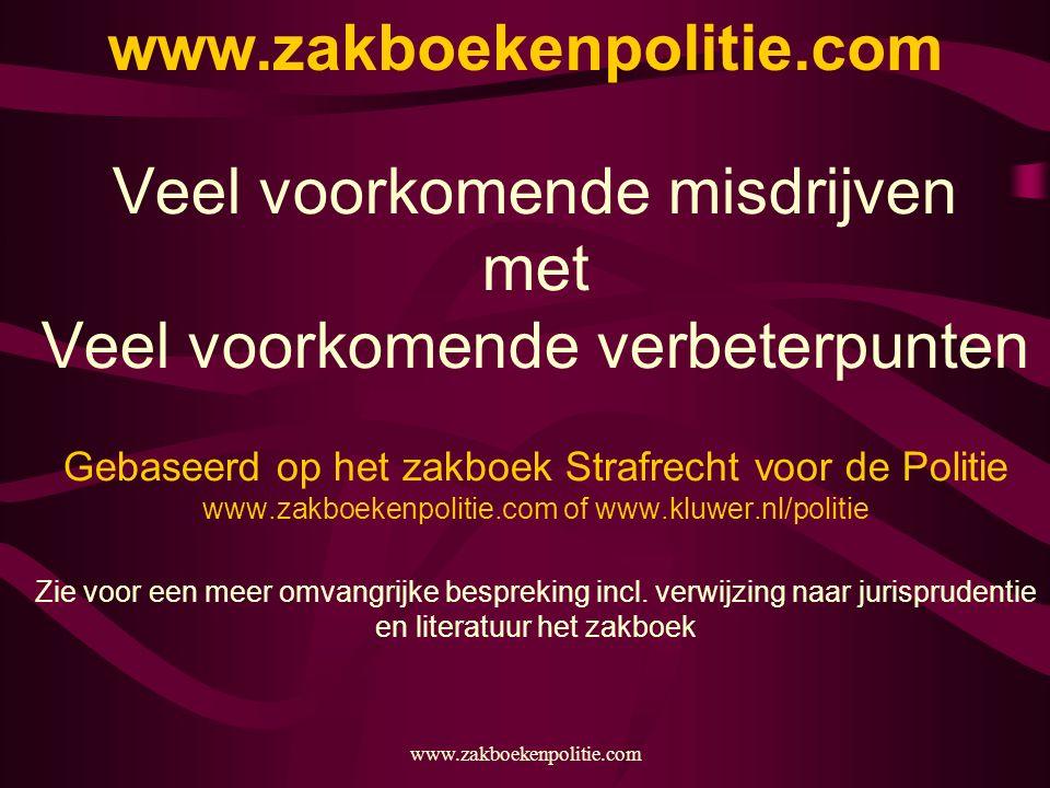 www.zakboekenpolitie.com Veel voorkomende misdrijven met Veel voorkomende verbeterpunten Gebaseerd op het zakboek Strafrecht voor de Politie www.zakbo