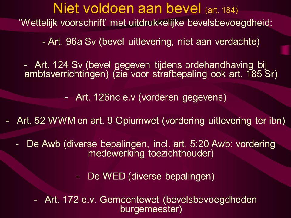 Niet voldoen aan bevel (art. 184) 'Wettelijk voorschrift' met uitdrukkelijke bevelsbevoegdheid: - Art. 96a Sv (bevel uitlevering, niet aan verdachte)