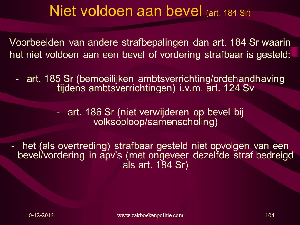 10-12-2015www.zakboekenpolitie.com104 Niet voldoen aan bevel (art. 184 Sr) Voorbeelden van andere strafbepalingen dan art. 184 Sr waarin het niet vold