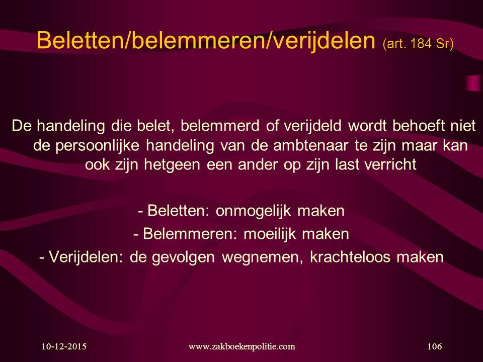 10-12-2015www.zakboekenpolitie.com106 Beletten/belemmeren/verijdelen (art. 184 Sr) De handeling die belet, belemmerd of verijdeld wordt behoeft niet d