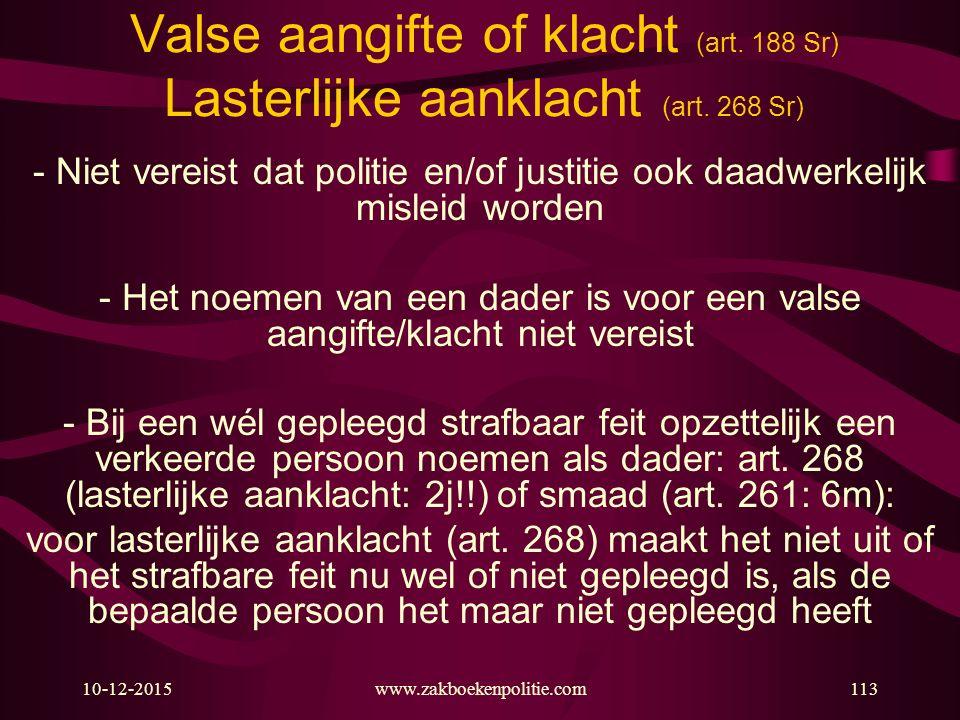 10-12-2015www.zakboekenpolitie.com113 Valse aangifte of klacht (art. 188 Sr) Lasterlijke aanklacht (art. 268 Sr) - Niet vereist dat politie en/of just