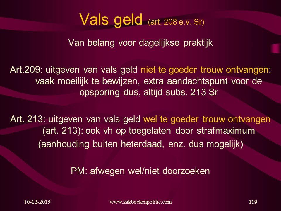 10-12-2015www.zakboekenpolitie.com119 Vals geld (art. 208 e.v. Sr) Van belang voor dagelijkse praktijk Art.209: uitgeven van vals geld niet te goeder