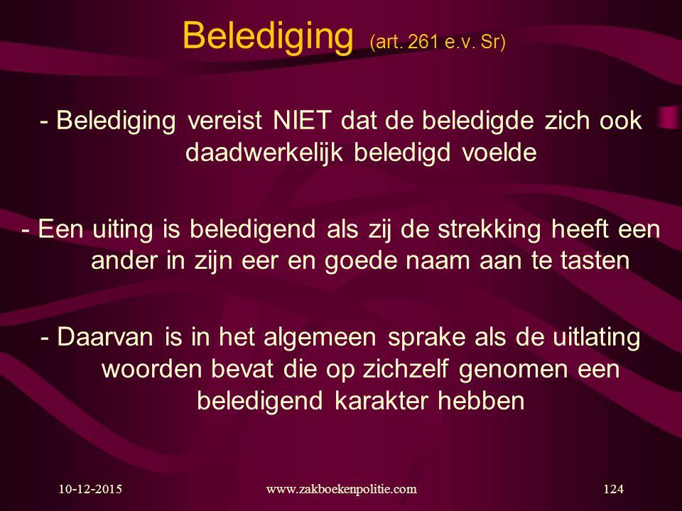 10-12-2015www.zakboekenpolitie.com124 Belediging (art. 261 e.v. Sr) - Belediging vereist NIET dat de beledigde zich ook daadwerkelijk beledigd voelde