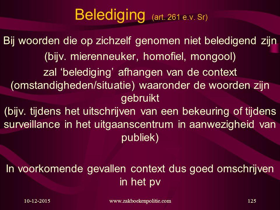 10-12-2015www.zakboekenpolitie.com125 Belediging (art. 261 e.v. Sr) Bij woorden die op zichzelf genomen niet beledigend zijn (bijv. mierenneuker, homo