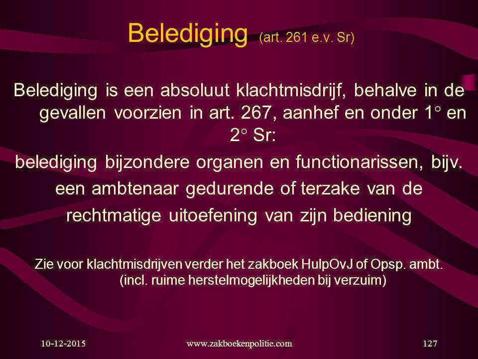10-12-2015www.zakboekenpolitie.com127 Belediging (art. 261 e.v. Sr) Belediging is een absoluut klachtmisdrijf, behalve in de gevallen voorzien in art.