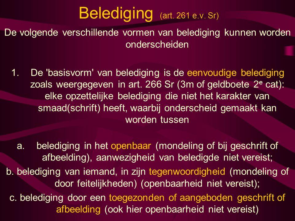 Belediging (art. 261 e.v. Sr) De volgende verschillende vormen van belediging kunnen worden onderscheiden 1.De 'basisvorm' van belediging is de eenvou